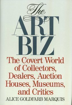 The Art Biz: The Covert World of Collectors, Dealers, Auction Houses, Museums, and Critics: Alice ...