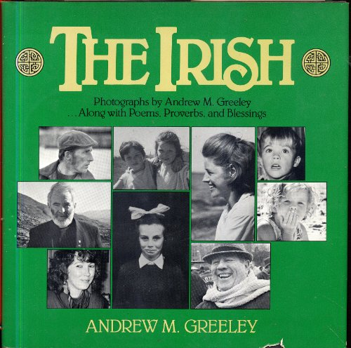 The Irish: Photographs by Andrew M. Greeley-- Along With Poems, Proverbs, and Blessings: Andrew M. ...