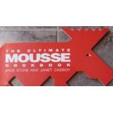 The Ultimate Mousse Cookbook: Stone, Jack; Cassidy,