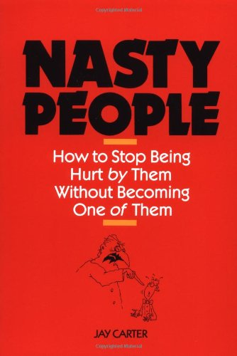 9780809244065: Nasty People: How to Stop Being Hurt by Them Without Becoming One of Them (Bestselling Author Jay Carter Helps Reader Break Away from T)