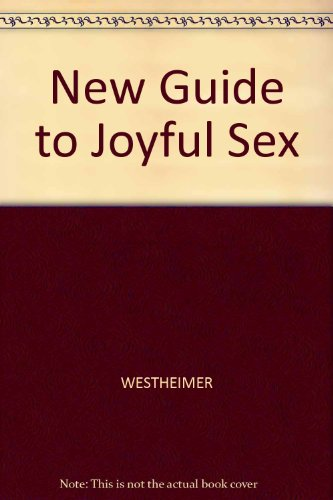 9780809244447: A New Guide to Joyful Sex: How You Can Take Your Sex Life Off the Back Burner and Learn to Enjoy the Pleasure You're Entitled Too!