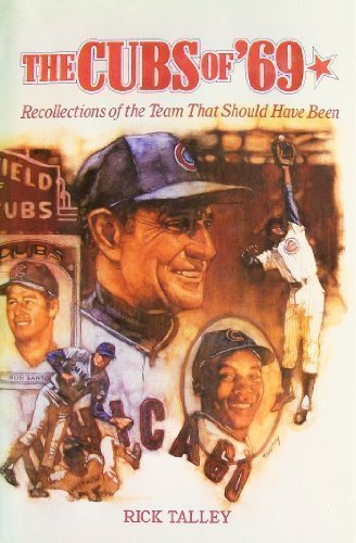 The Cubs of '69: Recollections of the Team That Should Have Been.