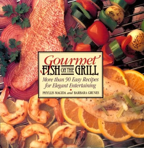 Gourmet Fish on the Grill: More Than 90 Easy Recipes for Elegant Entertaining: Grunes, Barbara; ...