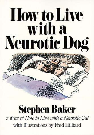 How to Live With a Neurotic Dog: Baker, Stephen