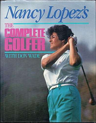 9780809247127: Nancy Lopez's the Complete Golfer