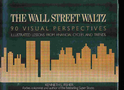 The Wall Street Waltz: 90 Visual Perspectives Illustrated Lessons from Financial Cycles and Trends:...