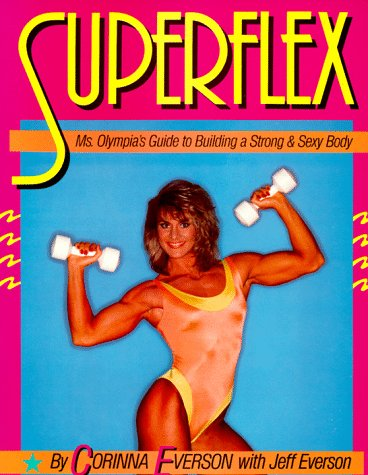 Superflex. Ms. Olympia's guide to building a strong & sexy body.: EVERSON, CORINNA with ...
