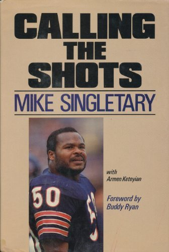 Calling the Shots: Mike Singletary: Mike Singletary, Armen Keteyian, Buddy Ryan (Foreword)