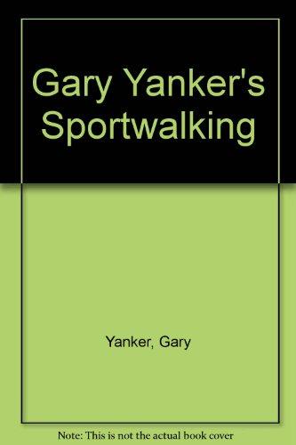 Gary Yanker's Sportwalking: Yanker, Gary