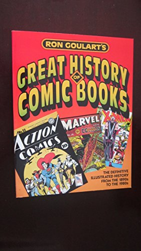 Ron Goulart's Great History of Comic Books/the Definitive Illustrated History from the 1890s to t...