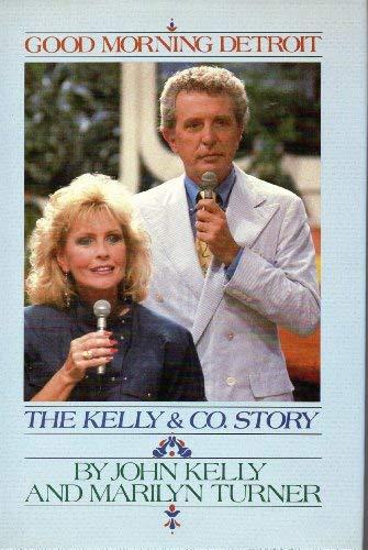 Good Morning Detroit: the Kelly & Co. Story: Kelly, John; Turner, Marilyn