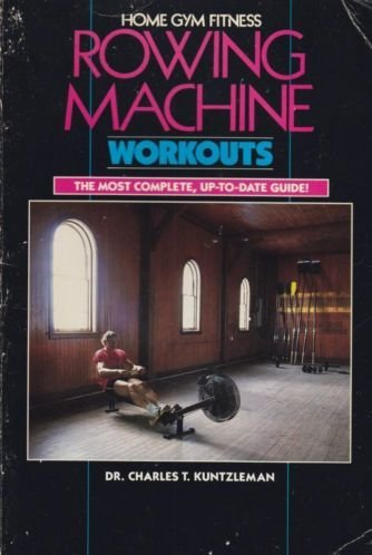 Rowing Machine Workouts (Home Gym Fitness): Kuntzleman, Charles T.