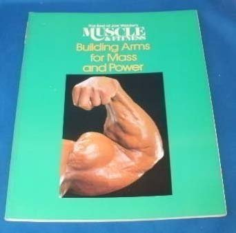 Building Arms for Mass and Power: The Best of Joe Weider's Muscle and Fitness (The Best of Joe Weider's Muscle & fitness) (0809255006) by Weider, Joe