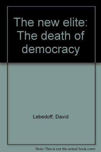 9780809256174: The new elite: The death of democracy