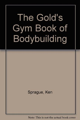 9780809256945: The Gold's Gym Book of Bodybuilding
