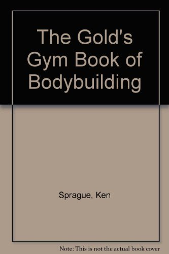The Gold's Gym Book of Bodybuilding (0809256940) by Ken Sprague; Bill Reynolds