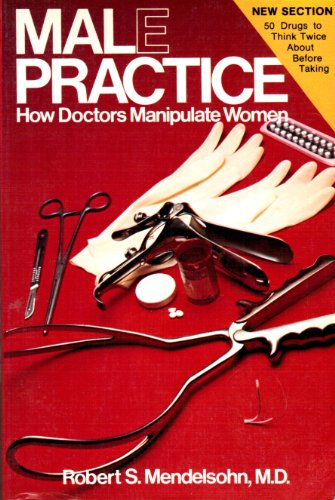 9780809257218: Male Practice: How Doctors Manipulate Women