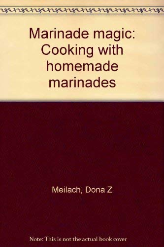 Marinade magic: Cooking with homemade marinades (9780809259670) by Meilach, Dona Z