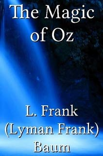 The Magic of Oz: A Faithful Record of the Remarkable Adventures of Dorothy and Trot and the Wizard of Oz, Together With the Cowardly Lion, the hungry