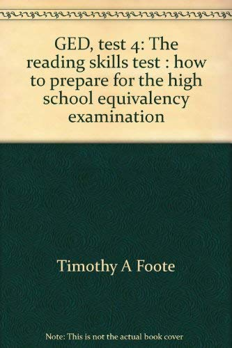 GED, test 4: The reading skills test : how to prepare for the high school equivalency examination: ...