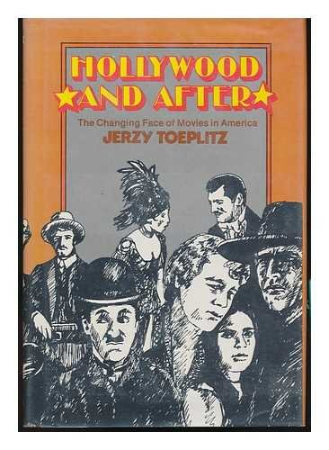 Hollywood and after: The changing face of movies in America: Jerzy Toeplitz
