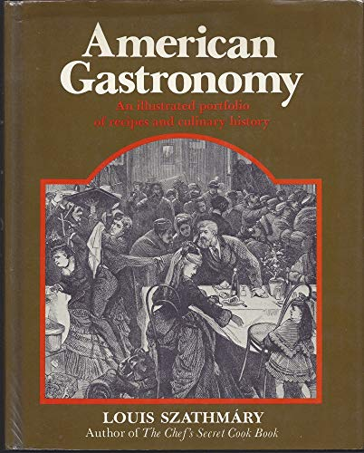 American Gastronomy (With Recipe Booklet Laid In): Szathmary, Louis