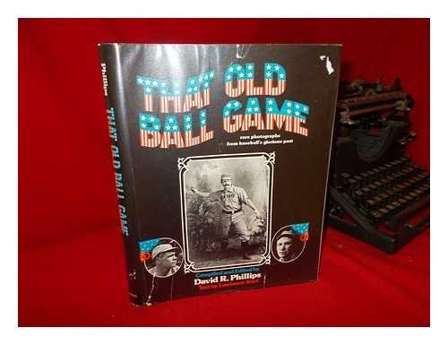 That Old Ball Game: Rare Photographs from Baseball's Glorious Past: Kart, Lawrence; Phillips, ...