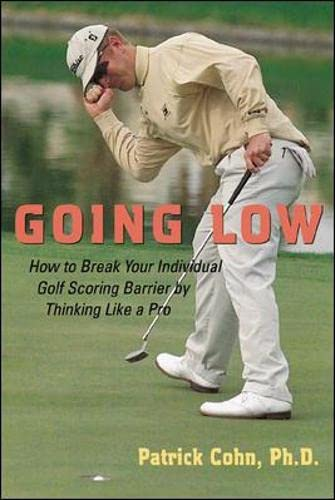 Going Low : How to Break Your Individual Golf Scoring Barrier by Thinking Like a Pro: Patrick J. ...