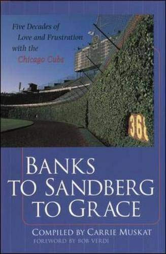 9780809297122: Banks to Sandberg to Grace : Five Decades of Love and Frustration with the Chicago Cubs