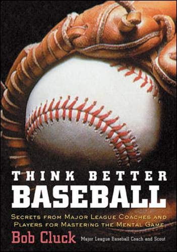 Think Better Baseball: Secrets from Major League Coaches and Players for Mastering the Mental Game:...