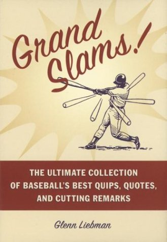 Grand Slams! : The Ultimate Collection of Baseball's Best Quips, Quotes, and Cutting Remarks: ...