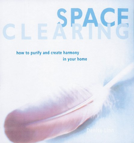 Space Clearing: How to Purify and Create Harmony in Your Home: Linn, Denise