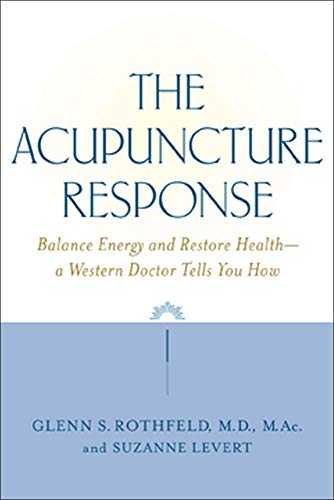 9780809297597: The Acupuncture Response : Balance Energy and Restore Health--A Western Doctor Tells You How