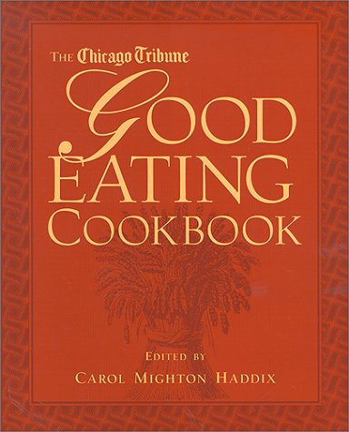 The Chicago Tribune Good Eating Cookbook.