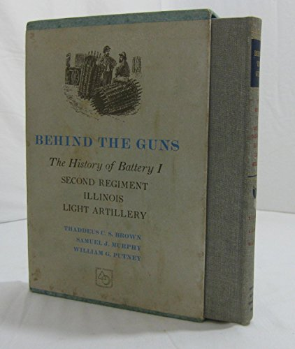 9780809301522: Behind the Guns: The History of Battery I, 2nd Regiment, Illinois Light Artillery