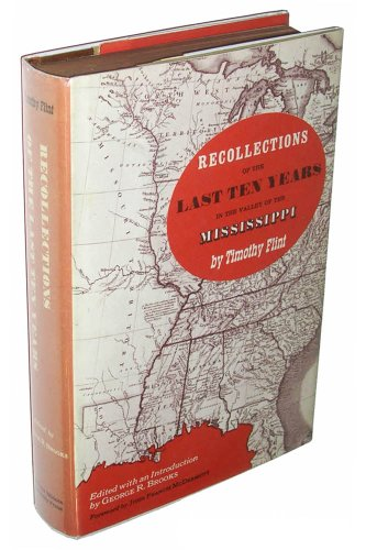 Recollections of the Last Ten Years in the Valley of the Mississippi.: Flint, Timothy.