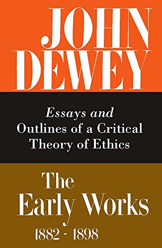 9780809304028: The Early Works of John Dewey, Volume 3, 1882 - 1898: Essays and Outlines of a Critical Theory of Ethics, 1889-1892 (Early Works, Vol 3)