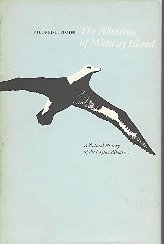 Albatross of Midway Island, The: A Natural History of the Laysan Albatross