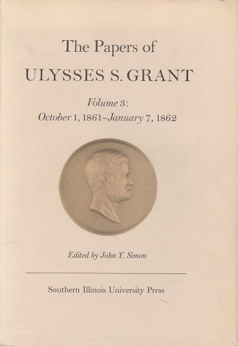 The Papers of Ulysses S. Grant, Volumes 1- 3. 1837 -January 7, 1862