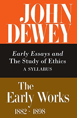 9780809304967: The Early Works of John Dewey, Volume 4, 1882 - 1898: Early Essays and The Study of Ethics, A Syllabus, 1893-1894 (Early Works of John Dewey, 1882-1898)