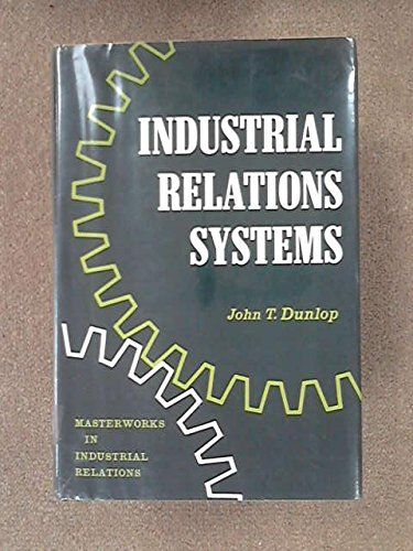 Industrial Relations Systems (Masterworks in Industrial Relations): Dunlop, Professor John