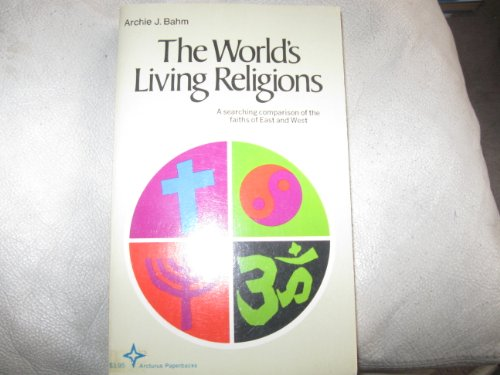 The World's Living Religions: A searching comparison: Archie J. Bahm