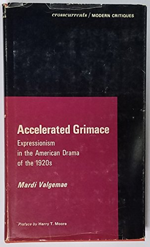 Accelerated Grimace: Expressionism in the American Drama of the 1920s (A Chicago Classic): Valgemae...