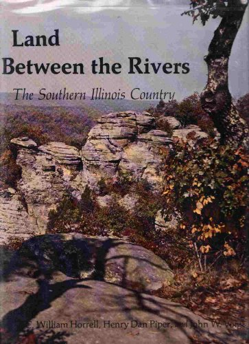 Land Between the Rivers: The Southern Illinois Country (Southern Illinois University centennial ...