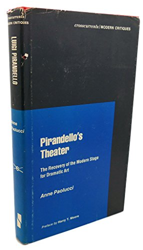 Pirandello's Theater : The Recovery of the Modern Stage for Dramatic Art (Crosscurrents-Modern...