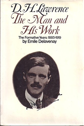 D. H. Lawrence, The Man and His Work: The Formative Years, 1885 - 1919: Delavenay, Emile