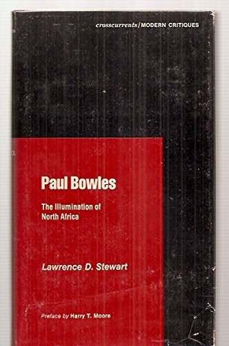 Paul Bowles: The Illumination of North Africa: Stewart, Lawrence D.