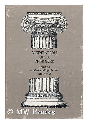 Meditation on a Prisoner: Towards Understanding Action and Mind: Pols, Edward