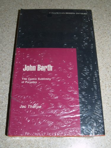 John Barth: The Comic Sublimity of Paradox (A Chicago Classic): Tharpe Ph.D., Jac