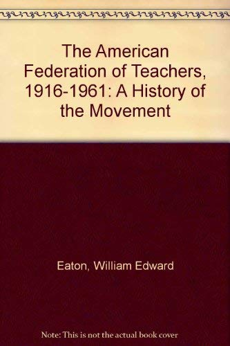 9780809307081: The American Federation of Teachers, 1916-1961: A History of the Movement